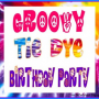 Groovy Tie Dye Birthday Party Theme