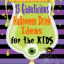 15 Ghoulicious Halloween Drink Ideas for the Kids