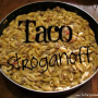 Taco Stroganoff – A delicious Taco Pasta perfect for parties