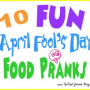 10 Fun April Fool's Day Food Pranks