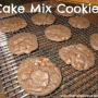 Cake Mix Cookies – Where have I been?